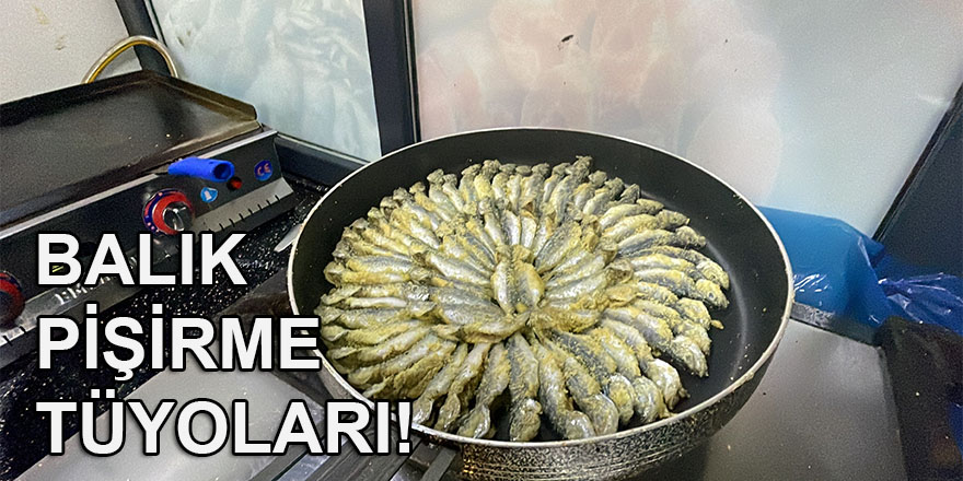 Ustasından balık pişirme tüyoları