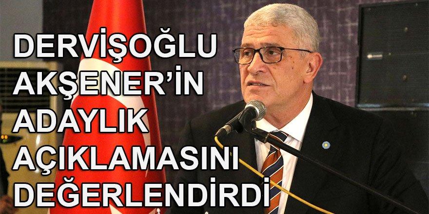 """İYİ Partili Dervişoğlu, Akşener'in """"adaylık"""" açıklamasını değerlendirdi"""