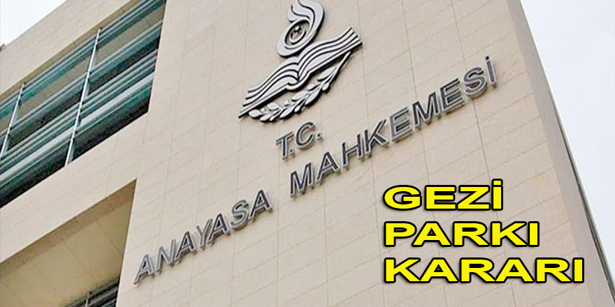 Anayasa Mahkemesi'nden Gezi Parkı kararı